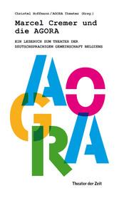 Marcel Cremer und die Agora Ein Lesebuch zum Theater der Deutschsprachigen Gemeinschaft Belgiens