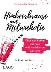 Himbeerbrause und Melancholie: Gedichte und Texte Über das Leben und was währenddessen passiert