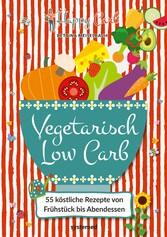 Happy Carb: Vegetarisch Low Carb 55 köstliche Rezepte von Frühstück bis Abendessen