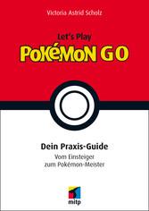 Let´s Play Pokémon Go - Dein Praxis-Guide. Vom Einsteiger zum Pokémon-Meister