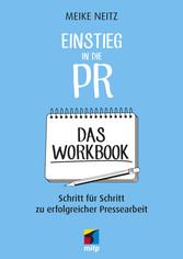 Einstieg in die PR - Das Workbook Schritt für Schritt zu erfolgreicher Pressearbeit