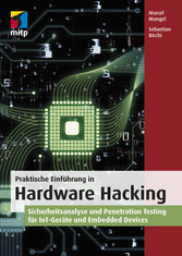 Praktische Einführung in Hardware Hacking Sicherheitsanalyse und Penetration Testing für IoT-Geräte und Embedded Devices