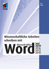 Wissenschaftliche Arbeiten schreiben mit Microsoft Office Word 365, 2019, 2016, 2013, 2010 Das umfassende Praxis-Handbuch