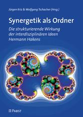 Synergetik als Ordner Die strukturierende Wirkung der interdisziplinären Ideen Hermann Hakens