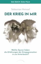 Der Krieg in mir - Das Buch zum Film Welche Spuren haben die Erfahrungen der Kriegsgeneration  in uns hinterlassen?