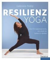 Resilienz Yoga Das Übungsprogramm, um stark im Leben zu stehen