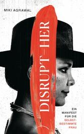 DISRUPT-HER Ein Manifest für die selbstbestimmte Frau