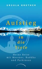Aufstieg in die Tiefe Meine Reise mit Messner, Buddha und Parkinson