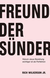 Freund der Sünder Warum Jesus Beziehung wichtiger ist als Perfektion