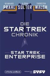 Die Star-Trek-Chronik - Teil 1: Star Trek: Enterprise Die ganze Geschichte über die Abenteuer von Captain Archer und seiner Crew