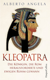 Kleopatra. Die Königin, die Rom herausforderte und ewigen Ruhm gewann Die Königin, die Rom herausforderte und ewigen Ruhm gewann