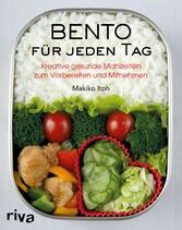 Bento für jeden Tag Kreative gesunde Mahlzeiten zum Vorbereiten und MItnehmen