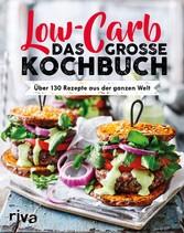 Low Carb. Das große Kochbuch Über 130 Rezepte aus der ganzen Welt