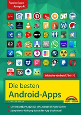 Die besten Android Apps: Für dein Smartphone und Tablet - aktuell zu Android 7, 8, 9 und 10 Unverzichtbare Apps für Ihr Smartphone und Tablet