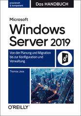 Microsoft Windows Server 2019 - Das Handbuch Von der Planung und Migration bis zur Konfiguration und Verwaltung