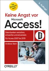 Keine Angst vor Microsoft Access! Datenbanken verstehen, entwerfen und entwickeln - Für Access 2007 bis 2019