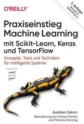 Praxiseinstieg Machine Learning mit Scikit-Learn, Keras und TensorFlow Konzepte, Tools und Techniken für intelligente Systeme. Aktuell zu TensorFlow 2