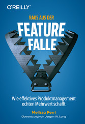 Raus aus der Feature-Falle Wie effektives Produktmanagement echten Mehrwert schafft