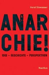 Anarchie! Idee - Geschichte - Perspektiven
