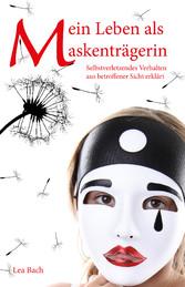 Mein Leben als Maskenträgerin Selbstverletzendes Verhalten aus betroffener Sicht erklärt