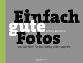 Einfach gute Fotos Tipps und Ideen für den Einstieg in die Fotografie