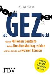 AbGEZockt Warum Millionen Deutsche keinen Rundfunkbeitrag zahlen und wie auch Sie sich wehren