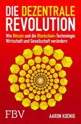 Die dezentrale Revolution Wie Bitcoin und Blockchain Wirtschaft und Gesellschaft verändern