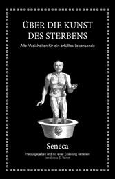 Seneca: Über die Kunst des Sterbens Alte Weisheiten für ein erfülltes Lebensende