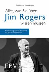 Alles, was Sie über Jim Rogers wissen müssen Der Indiana Jones der Finanzwelt auf  gerade mal 100 Seiten
