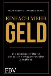 Einfach mehr Geld Die geheimen Strategien der besten Vermögensverwalter Deutschlands