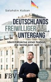 Deutschlands freiwilliger Untergang Identitätskrise einer Nation, die keine sein will