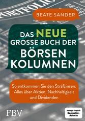 Das neue große Buch der Börsenkolumnen So entkommen Sie den Strafzinsen: alles über Aktien, Nachhaltigkeit und Dividenden