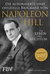 Napoleon Hill - Die offizielle und authorisierte Biografie Ein Leben voller Reichtum