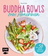 Buddha Bowls zum Abnehmen Über 50 gesunde Rezepte zum Wohlfühlen