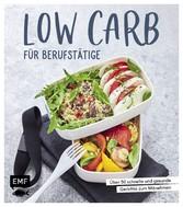 Low Carb für Berufstätige Über 50 schnelle und gesunde Gerichte zum Mitnehmen