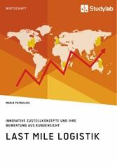 Last Mile Logistik. Innovative Zustellkonzepte und ihre Bewertung aus Kundensicht