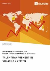 Talentmanagement in volatilen Zeiten. Was können Unternehmen tun, um dem Fachkräftemangel zu begegnen? Was können Unternehmen tun, um dem Fachkräftemangel zu begegnen?