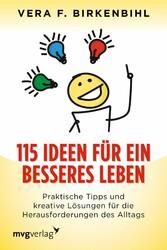 115 Ideen für ein besseres Leben Praktische Tipps und kreative Lösungen für die Herausforderungen des Alltags