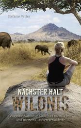 Nächster Halt: Wildnis Wie eine Auszeit in Südafrika mein Leben und meinen Glauben veränderte.