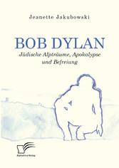 Bob Dylan - Jüdische Alpträume, Apokalypse und Befreiung