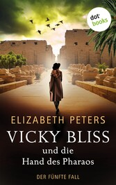 Vicky Bliss und die Hand des Pharaos - Der fünfte Fall Kriminalroman