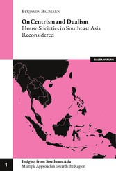 On Centrism and Dualism House Societies in Southeast Asia Reconsidered