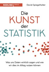 Die Kunst der Statistik Was uns Daten wirklich sagen und wie wir dies im Alltag nutzen können