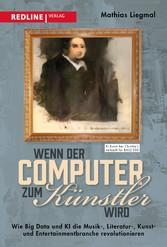 Wenn der Computer zum Künstler wird Wie Big Data und KI die Musik-, Literatur-, Kunst- und Entertainmentbranche revolutionieren