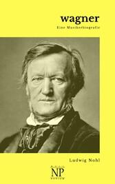 Wagner Eine Musikerbiografie