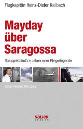 Mayday über Saragossa Heinz-Dieter Kallbach. Das spektakuläre Leben einer Fliegerlegende