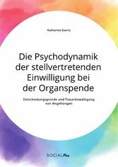 Die Psychodynamik der stellvertretenden Einwilligung bei der Organspende. Entscheidungsgründe und Trauerbewältigung von Angehörigen