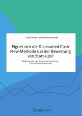 Eignet sich die Discounted Cash Flow-Methode bei der Bewertung von Start-ups? Möglichkeiten und Risiken der klassischen Unternehmensbewertung