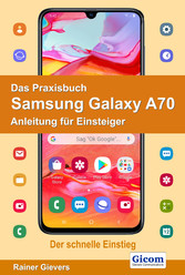 Das Praxisbuch Samsung Galaxy A70 - Anleitung für Einsteiger
