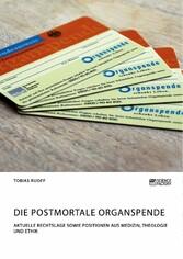 Die postmortale Organspende. Aktuelle Rechtslage sowie Positionen aus Medizin, Theologie und Ethik